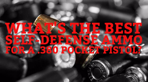 What's the best self-defense ammo for a  380 pocket pistol